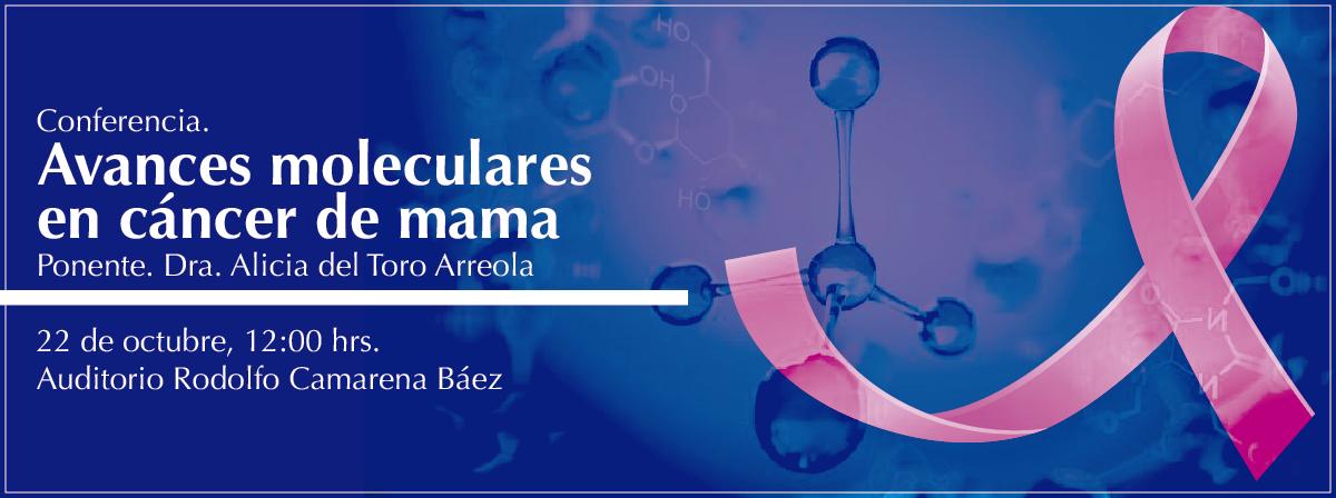 Conferencia Avances moleculares en cáncer de mama, 22 de octubre, 12 horas. Auditorio Rodolfo Camarena Báez.
