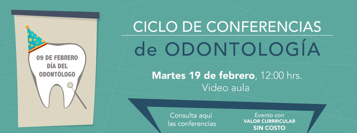 Ciclo de conferencias de odontología, Martes 19 de febrero, 12:00 hrs.